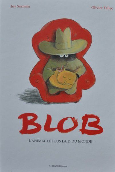Blob, l'animal le plus laid du monde / Joy Sorman