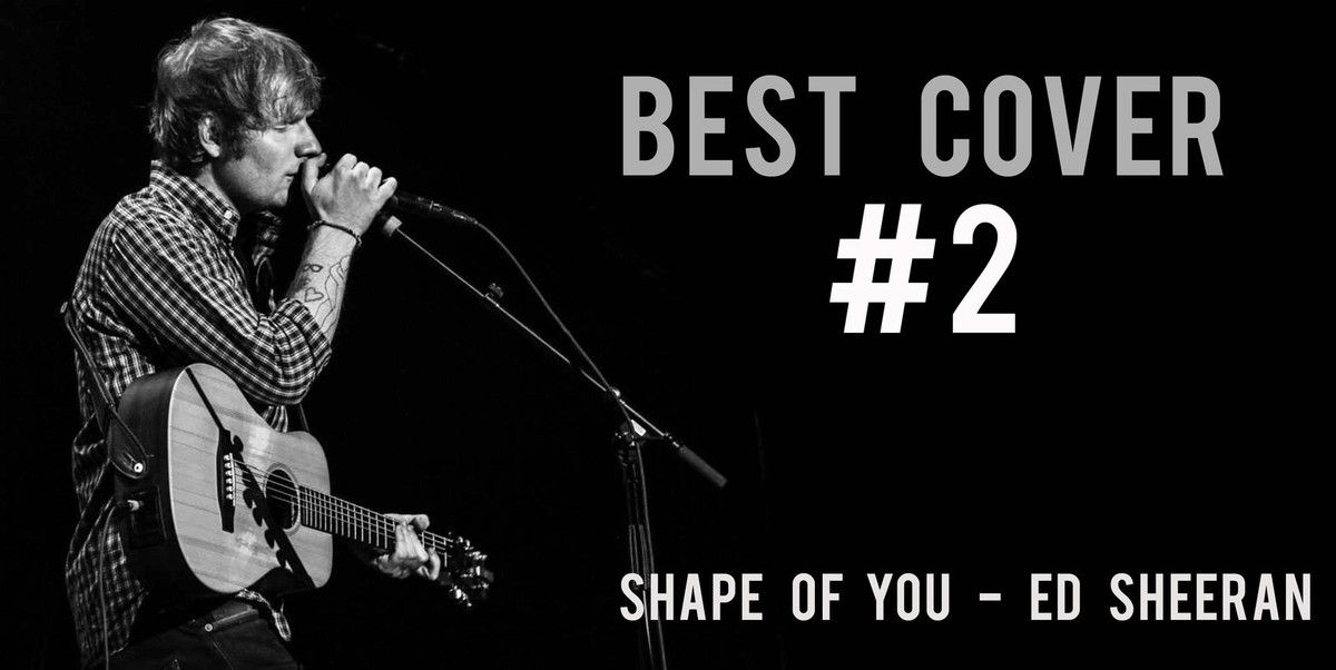 MUSIQUE / BEST COVER # 2 : Shape of You - Ed Sheeran