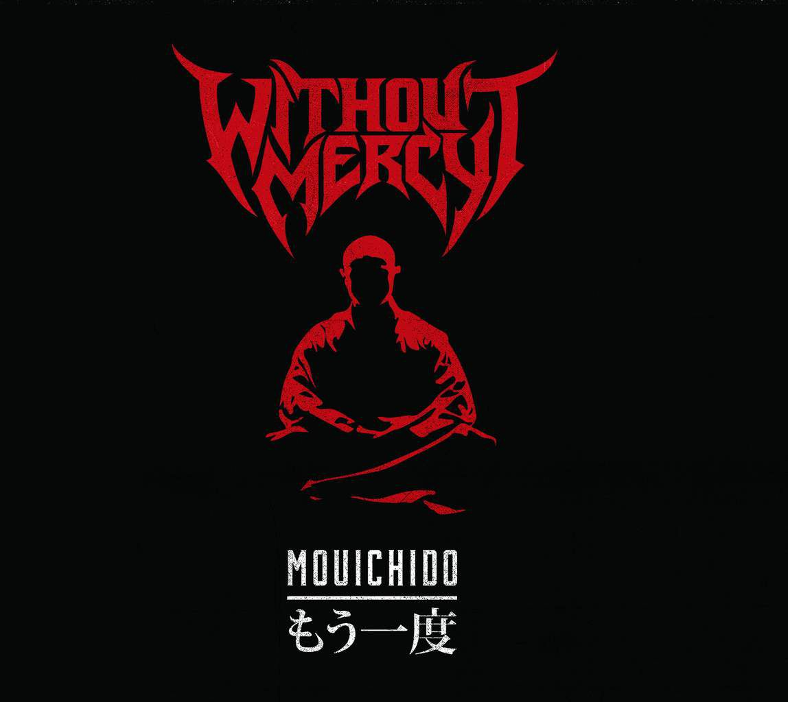 WITHOUT MERCY- 'Mouichido'