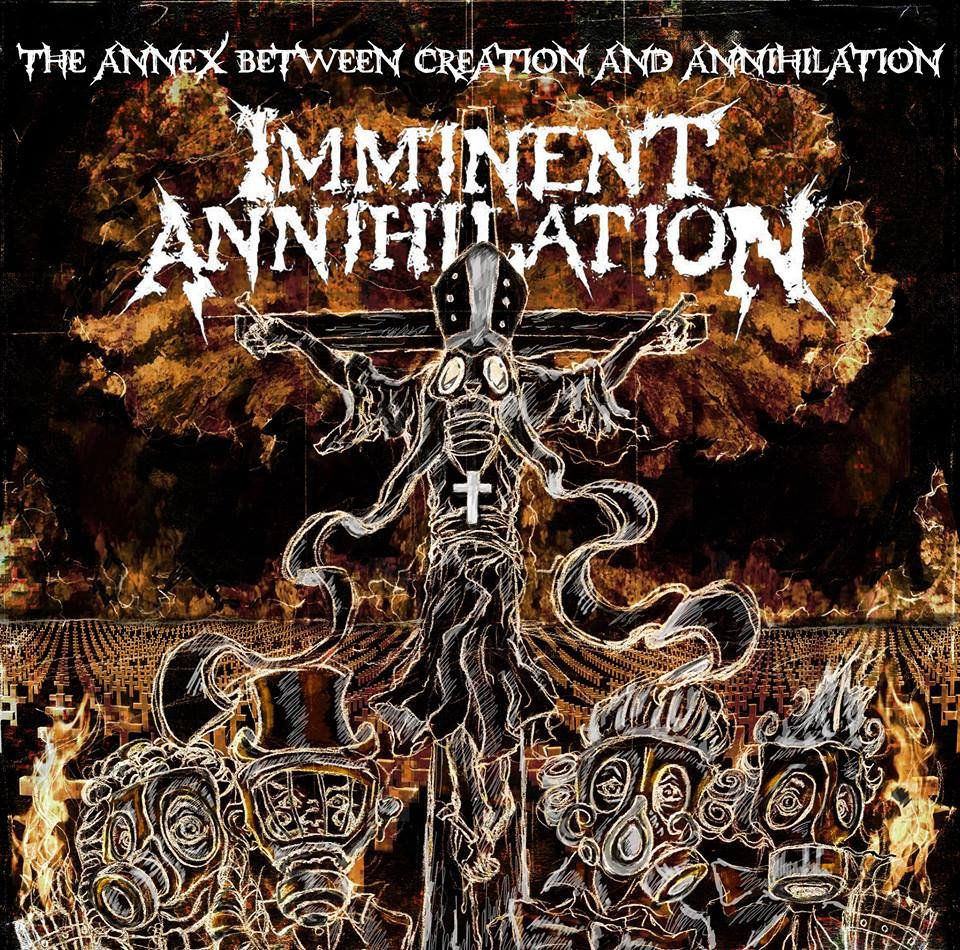 IMMINENT ANNIHILATION-'The Annex Between Creation and Annihilation'