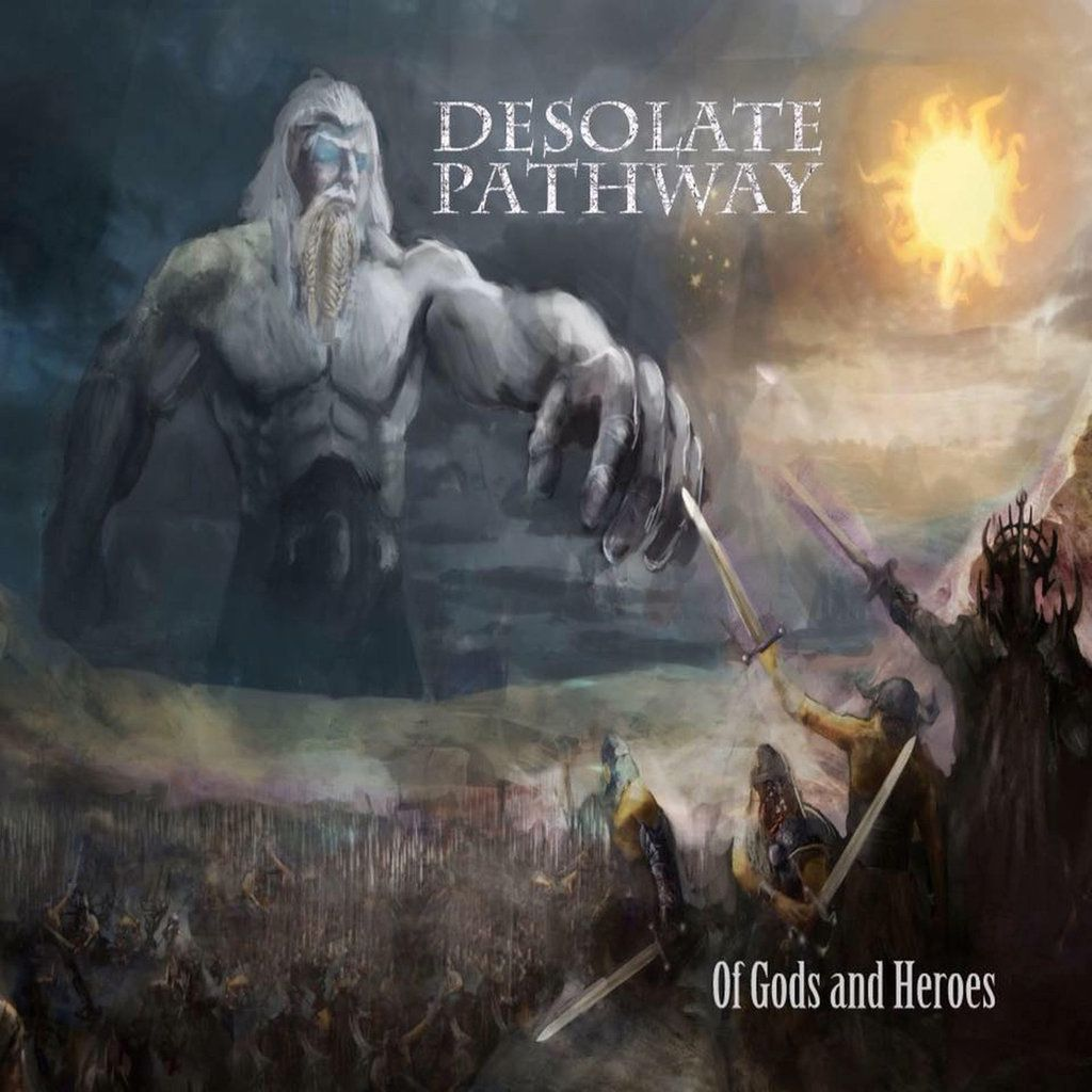 DESOLATE PATHWAY-'Of Gods and Heroes'