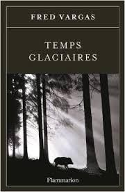 Fred Vargas : Temps Glaciaires