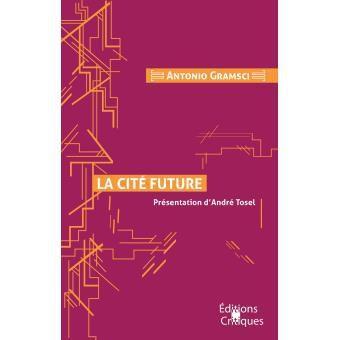 La cité future, Antonio Gramsci (Auteur) André Tosel (Auteur) Paru le 8 avril 2017