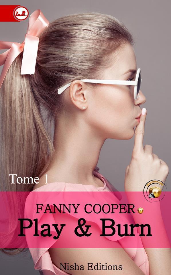 Play &amp&#x3B; Burn Tome 1 de Fanny Cooper