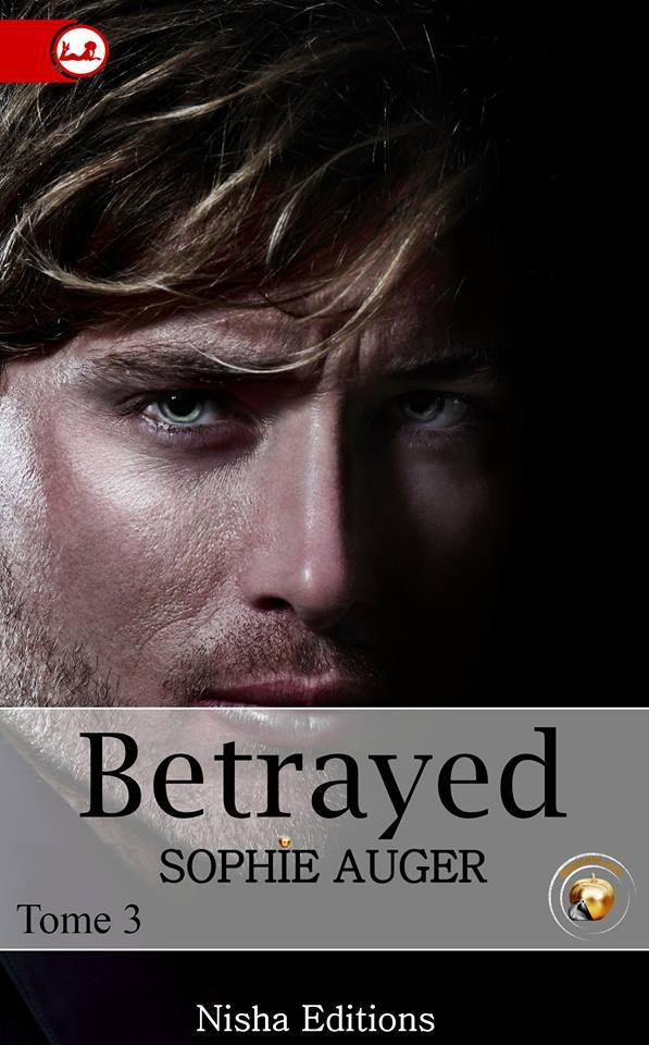 Betrayed Tome 3 de Sophie Auger