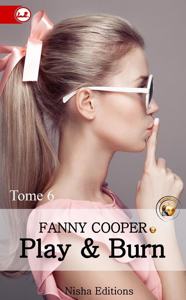Play &amp&#x3B; Burn Tome 6 de Fanny Cooper