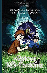 Les aventures fantastiques de Tom et Max: Le retour du roi fantôme de Esther Jules et Zeph Jules