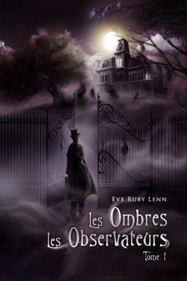 Les Ombres Tome 1: Les Observateurs de Eve Ruby Lenn