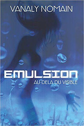 Emulsion: Au-delà du visible de Vanaly Nomain