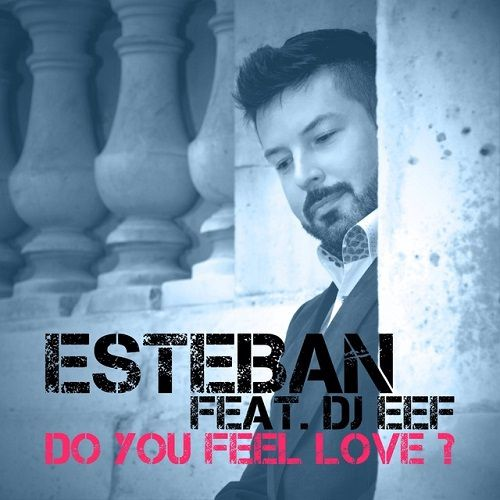 Do You Feel Love ? La nouvelle bombe house d'Esteban!