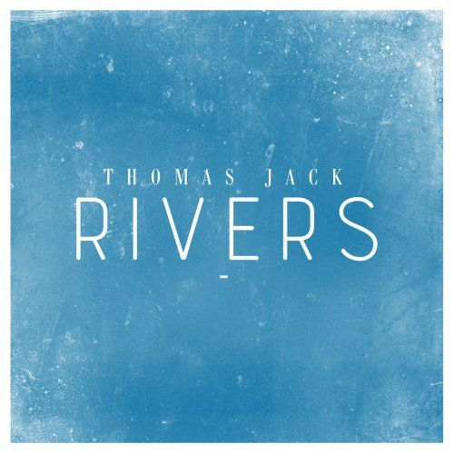 Thomas Jack sort son premier single baptisé Rivers !