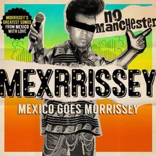 Mexrrissey ou comment concilier Mexique et hommage à Morrissey !
