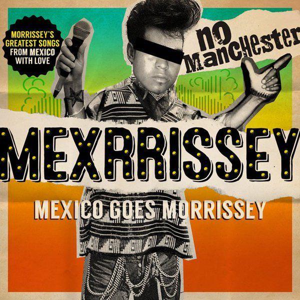 Bienvenidos a Mexico avec Mexrrissey !