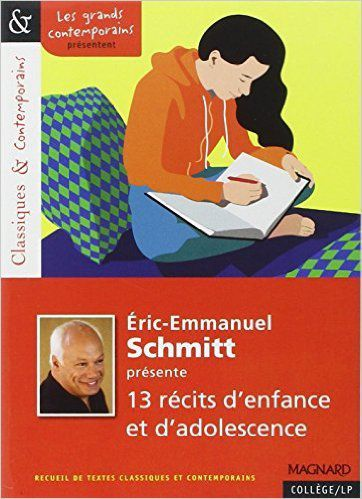 13 récits d'enfance et d'adolescence, Eric-Emmanuel Schmitt, Editions Magnard, Collection Classiques contemporains : à avoir en cours le 19/09/16&#x3B; contrôle la semaine du 10/10/16