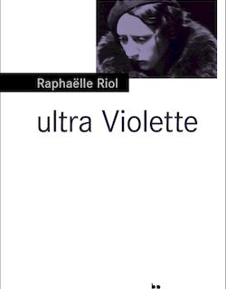 Ultra Violette de Raphaëlle Riol