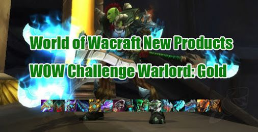 World of Warcraft New Products: WOW Challenge Warlord: Gold Price: £39.72 / $59.00 / €54.89