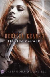 Rebecca Kean - Tome 3 : Potion macabre - Cassandra O'Donnell