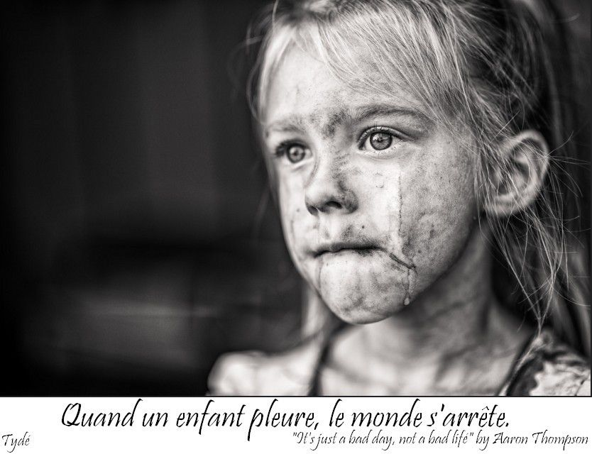 Quand un enfant pleure, le monde s'arrête.