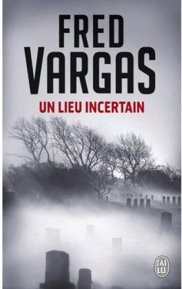 UN LIEU INCERTAIN / FRED VARGAS