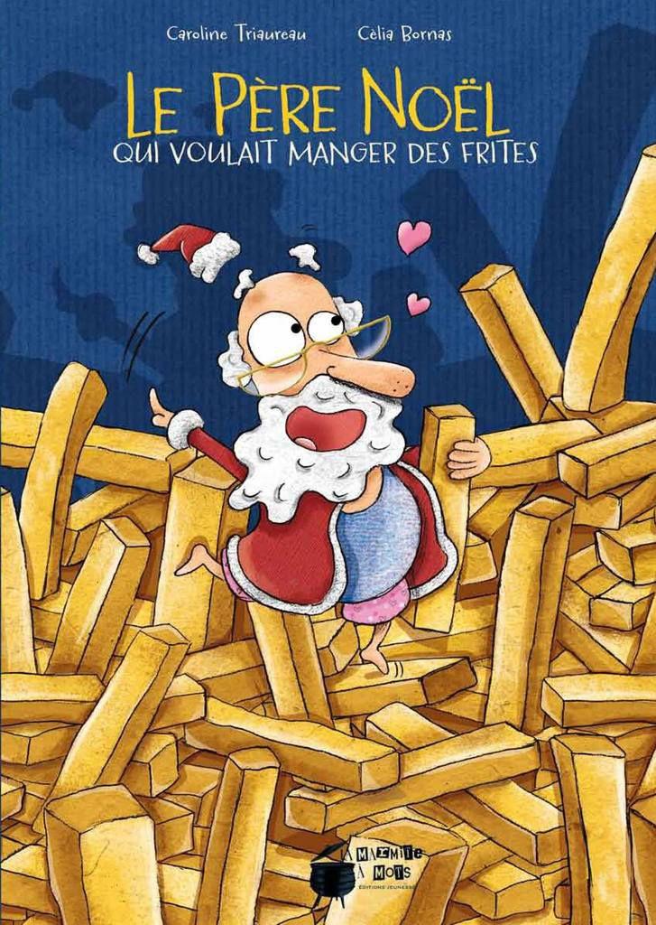 Le Pere Noel qui voulait manger des frites