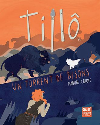 Tillo, tôle 1 : un torrent de bisons Martial Caroff