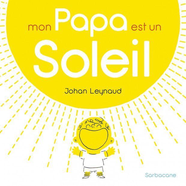 Mon papa est un soleil Johan Leynaud