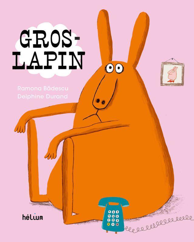 [Special Pâques] Gros Lapin - Ramona Badescu et Delphine Durand - ed helium