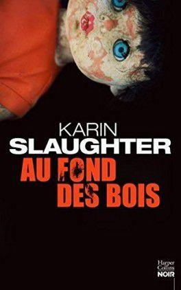 Série Will Trent - Au fond des bois - tome 7 - de Karin SLAUGHTER
