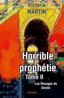 Trilogie Horrible Prophétie - Les rouages du Destin - tome 2 - de Victoria MARTIN