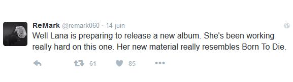 """""""Eh bien Lana prépare un nouvel album. Et elle travaille vraiment beaucoup sur ce dernier. Ses nouveaux travaux ressemblent vraiment à Born To Die."""""""