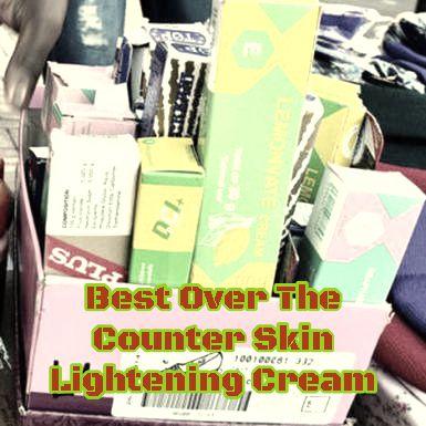 Most Effective OTC Skin Whitener