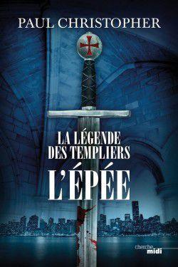 La légende des templiers - l'épée tome 1
