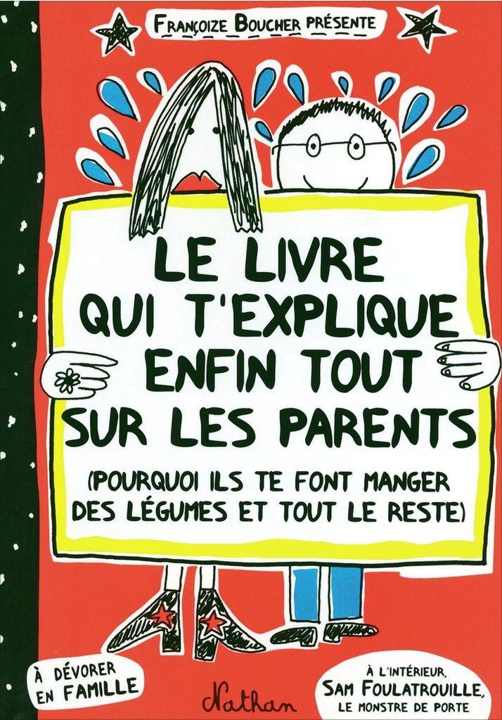 Le livre qui t'explique enfin tout sur les parents (pourquoi ils te font manger des légumes et tout le reste) de Françoize Boucher