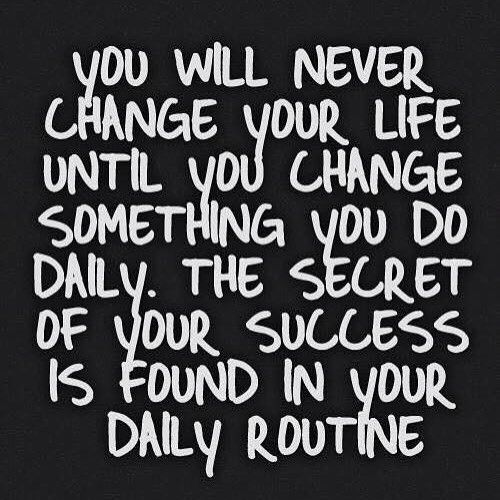 The secret to success is found in your daily routine