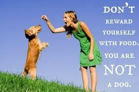 Don't reward yourself with food...You are not a dog!