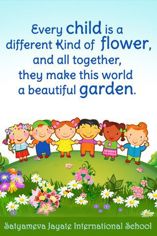 Every child is a different kind of flower and all for Creating a beautiful garden