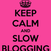 Le Slow Blogging....