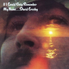 If I could only remember my name … - David Crosby