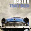 """""""Trait bleu"""", de Jacques Bablon --- récit noir, très noir!"""