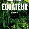 Équateur, d'Antonin Varenne
