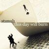 This Day Will Burn - Stimuli (2010)