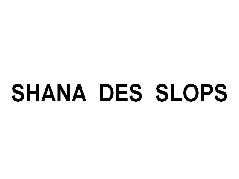 SHANA DES SLOPS