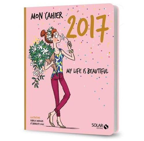 Mon cahier 2017 My life is beautiful (ed Solar)
