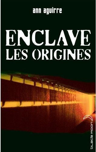 Enclave - Tome 0.5 - Les origines d'Ann Aguirre ♪ Us against the world ♪