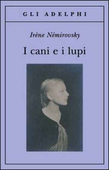 Irène Némirovsky, I cani e i lupi, Ada, Ben, Harry, ebrei, passione, Ucraina, Parigi
