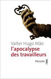 Le roman d'un style (&quot&#x3B;L'apocalypse des travailleurs&quot&#x3B;, Valter Hugo Mae)