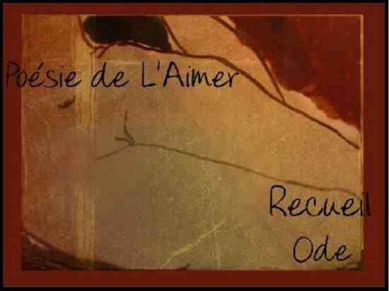 Poésie de l'Aimer III - Ode