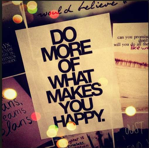 Let go and do things that makes you happy!