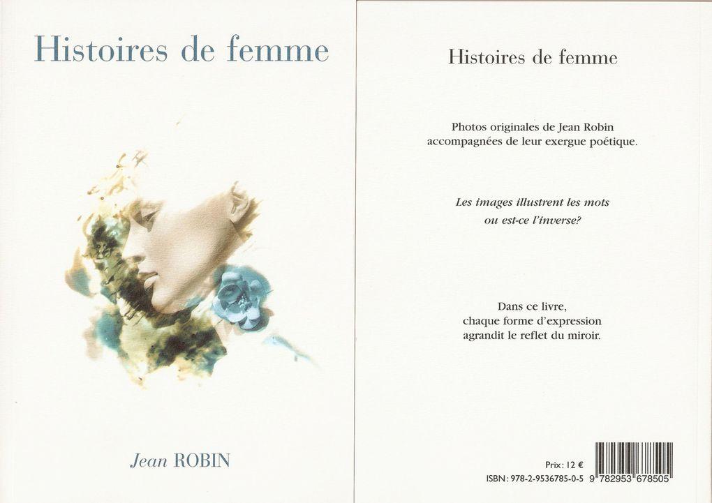 """""""Histoires de femmes"""", Jean ROBIN. Ouvrage en RUPTURE de STOCK. Photographies argentique N&B, et poésies de Jean ROBIN.  Description : portrait au 15 x 21cm, 56 pages - Elan Sud - Tarif 12 €"""