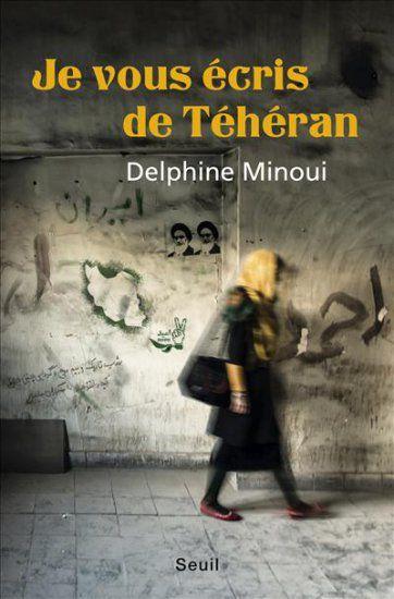 Je vous écris de téhéran de Delphine Minoui